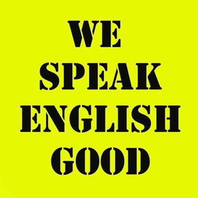 We Speak English Good