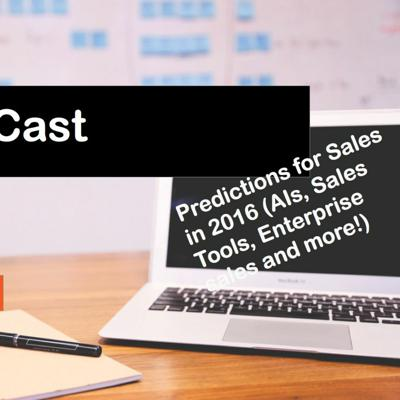 Cover art for Our predictions for sales in 2016 (AIs, Sales Tools, Enterprise Sales and more!)