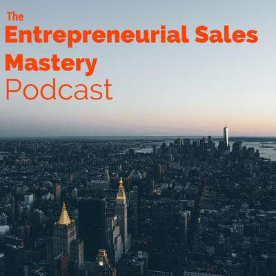 Cover art for Introductory Episode: Why It's Important For Entrepreneurs To Learn How To Sell
