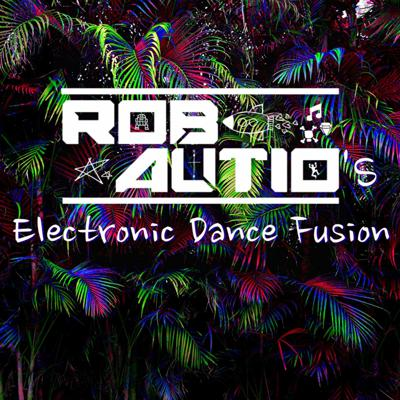 Cover art for Electronic Dance Fusion 025 #EDF - Rob Autio