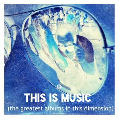 This Is Music (the greatest albums in this dimension)
