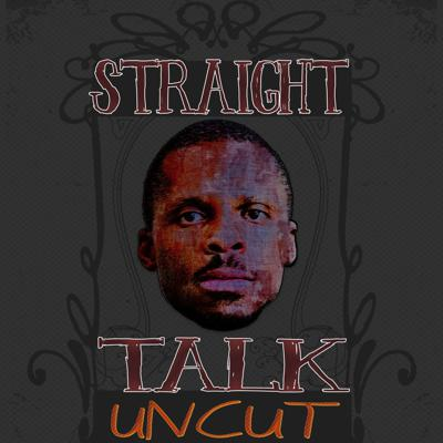 Straight Talk Uncut on the hustle of life, the hustle of the creative