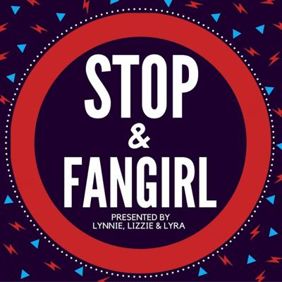 Stop and Fangirl