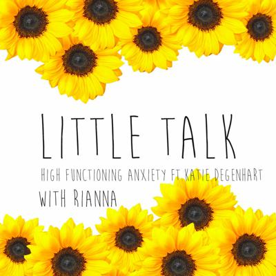 Cover art for Little Talk about High Functioning Anxiety. ft. Katie Degenhart