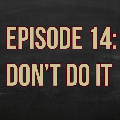 Cover art for Episode 14: Don't Do It