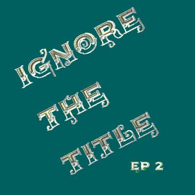 Cover art for ignore the title Podcast Episode 2