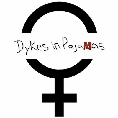 Dykes in Pajamas - A podcast