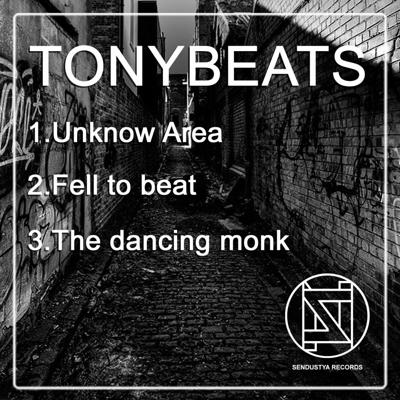 TONYBEATS - Unknow Area +  Fell To Beat +  The Dancing Monk