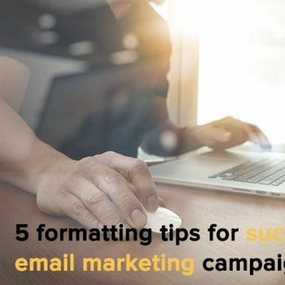 Cover art for 5 Formatting Tips For Successful Email Marketing Campaigns - 22:02:2017, 09.42