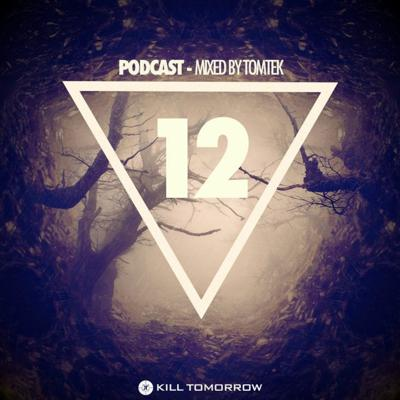 Cover art for KILL TOMORROW - PODCAST 012 [Mixed by Tomtek]