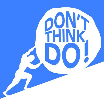 Don't Think, Do!