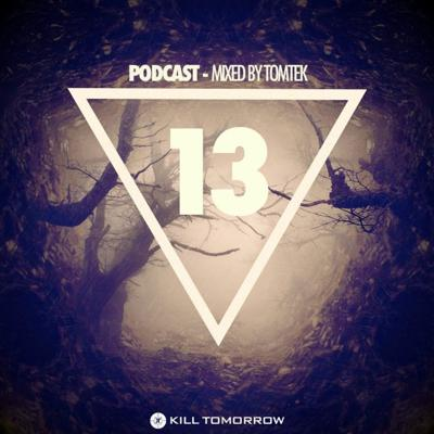 Cover art for KILL TOMORROW - PODCAST 013 [Mixed by Tomtek]