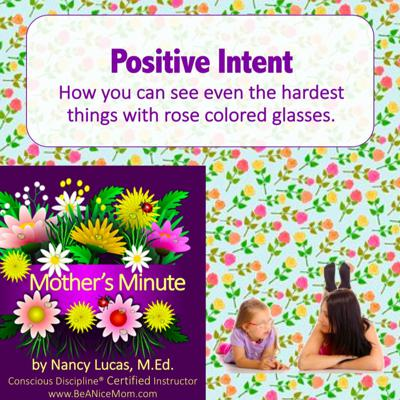 Cover art for Mom'sMinute06: Positive Intent - see ANYTHING with rose-colored glasses