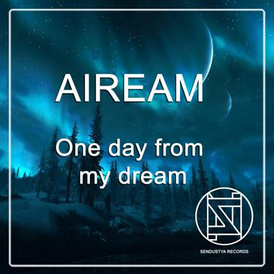 Aiream - One Day From My Dream (original Mix)