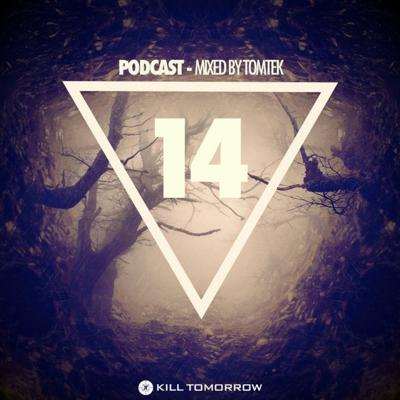Cover art for KILL TOMORROW - PODCAST 014 [Mixed by Tomtek]