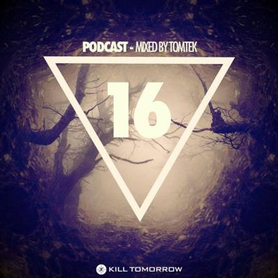 Cover art for KILL TOMORROW - PODCAST 016 [Mixed by Tomtek]