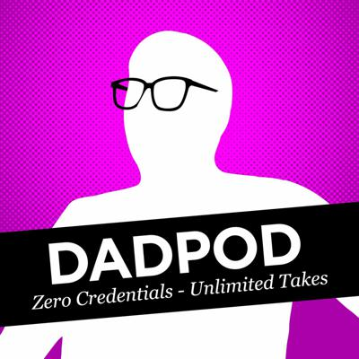 Dadpod: Zero Credentials - Unlimited Takes