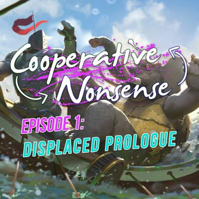 Cover art for Cooperative Nonsense - Episode 1: Displaced Prologue