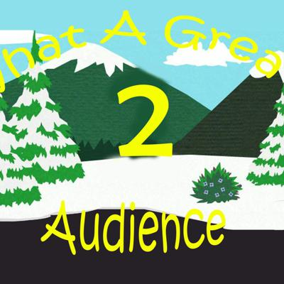 Cover art for What A Great Audience - Episode 2