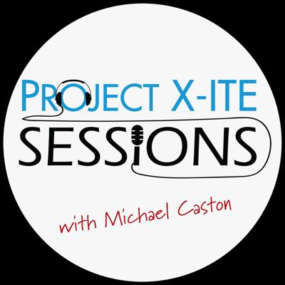 Cover art for Project X-ITE Sessions with Michael Caston