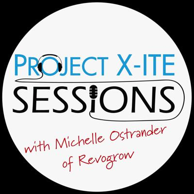 Cover art for Project X-ITE Sessions with Michelle Ostrander of Revogrow