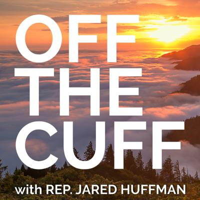 Off the Cuff with Jared Huffman