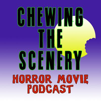 Chewing the Scenery Horror Movie Podcast