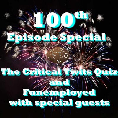 Cover art for 100th Episode Special - The Critical Twits Quiz & Funemployed with special guests