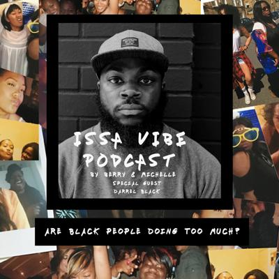 Cover art for Issa Vibe - Are Black People Doing To Much?