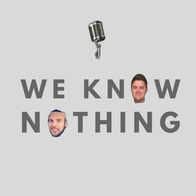 We Know Nothing