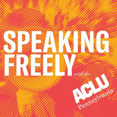 Speaking Freely With the ACLU-PA