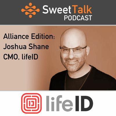 Cover art for SweetTalk Podcast - Alliance - with Joshua Shane, CMO, lifeID
