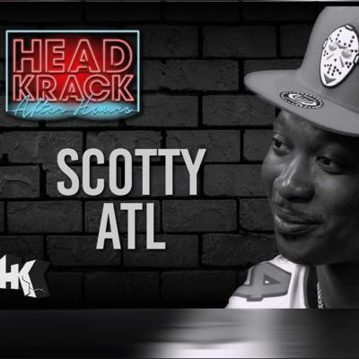 Cover art for Headkrack After Hours: Getting Ratchet with Scotty ATL