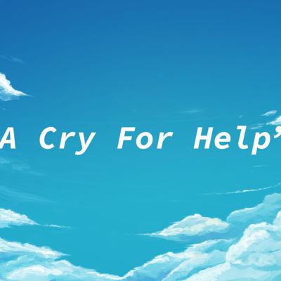 Cover art for A Cry For Help | Entry #2