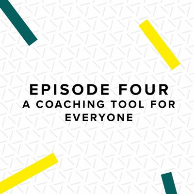 Episode Four: A Coaching Tool For Everyone