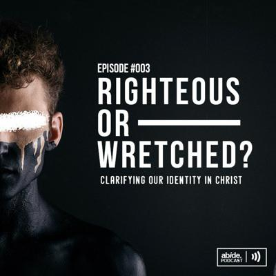 Cover art for Righteous or Wretched? - Clarifying our Identity in Christ