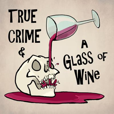 True Crime and a Glass of Wine