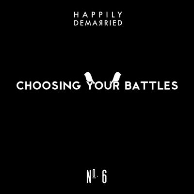 Cover art for Episode No. 6 Choosing Your Battles