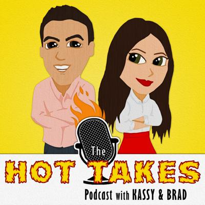 Hot Takes with Kassy & Brad