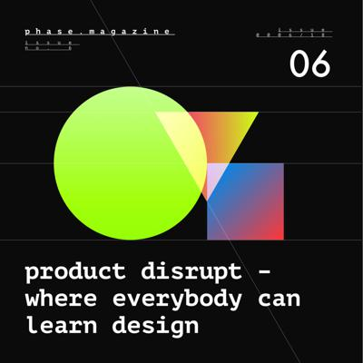 Cover art for Issue #6 – Product Disrupt – Where Everybody Can Learn Design