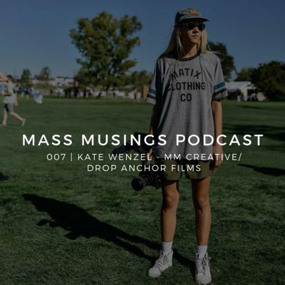 Cover art for Mass Musings Podcast 007 | Kate Wenzel - MM Creative / Drop Anchor Films