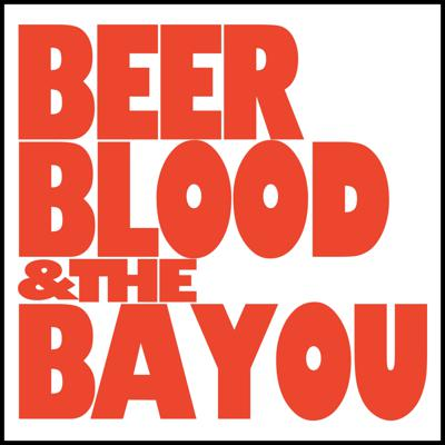 Beer, Blood, and the Bayou