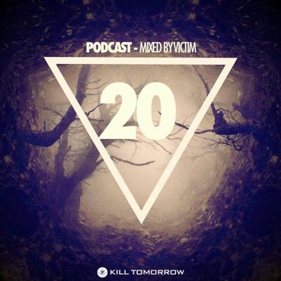 Cover art for KILL TOMORROW PODCAST 020 [Mixed by Victim]