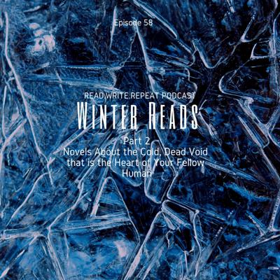 Cover art for Winter Reads Part 2: Novels About the Cold, Dead Void that is the Heart of Your Fellow Human-Ep.58
