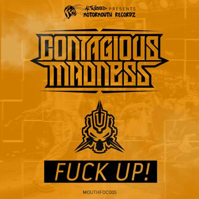 Cover art for CONTAGIOUS MADNESS - Fuck Up (MOUTHFOC005 / Free Track)