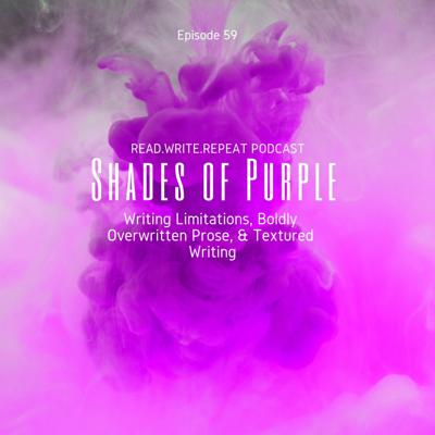 Cover art for Shades of Purple: Writing Limitations, Boldly Overwritten Prose, & Textured Writing-Ep.59