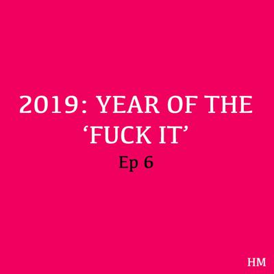 Cover art for 6. 2019: Year of the 'Fuck It'