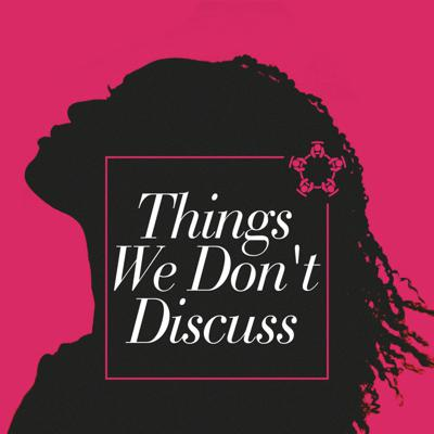 Things We Don't Discuss