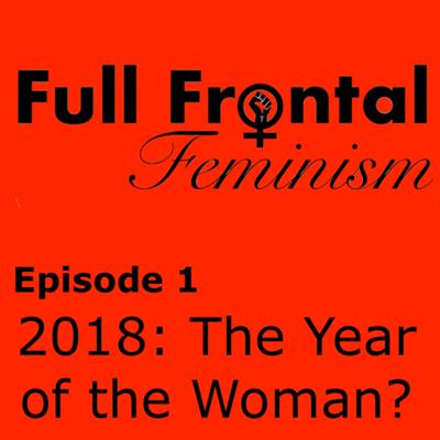 Cover art for Full Frontal Feminism - Episode 1 - 2018: The Year of the Woman?