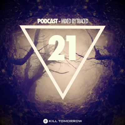 Cover art for KILL TOMORROW PODCAST 021 [Mixed by Traced]